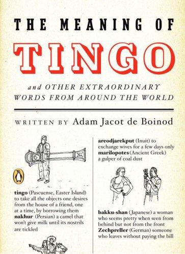 The Meaning of Tingo  And Other Extraordinary Words from Around the World - Adam Jacot De Boinod