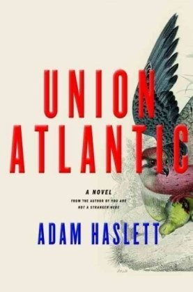 Union Atlantic - Adam Haslett